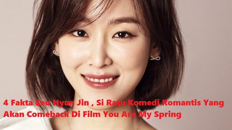 4 Fakta Seo Hyun Jin , Si Ratu Komedi Romantis Yang Akan Comeback Di Film You Are My Spring
