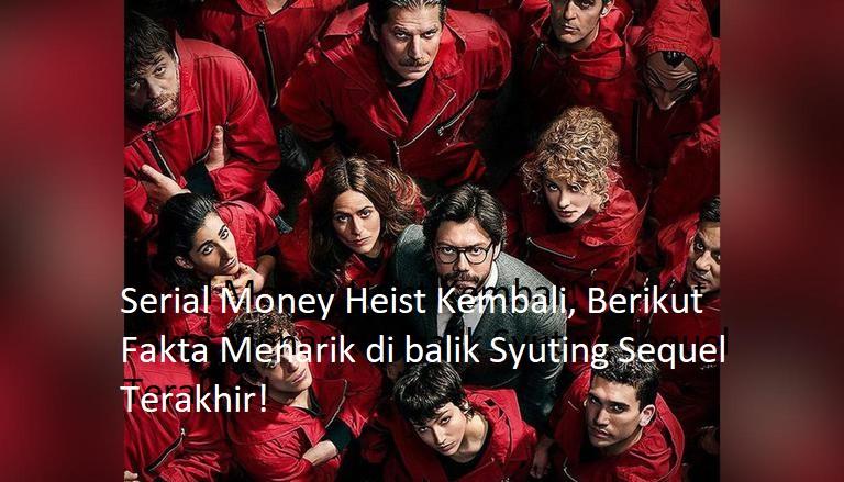 Serial Money Heist Kembali, Berikut Fakta Menarik di balik Syuting Sequel Terakhir!